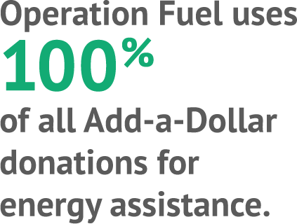 Operation Fuel uses 100% of all Add-a-Dollar donations for copy